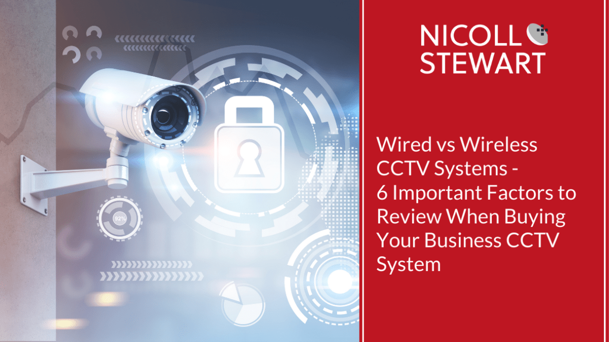 Wired vs Wireless CCTV Systems - 6 Important Factors to review when Buying Your Business CCTV System